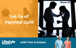 Show 111 - Let Go of Parental Guilt